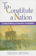 To Constitute a Nation: A Cultural History of Australia's Constitution (Studies