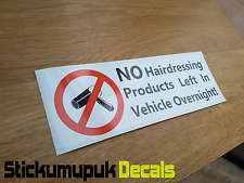 No Hairdressing Products Left In Vehicle Overnight Funny Vinyl Car / Van Sticker