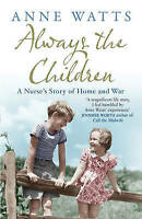 Always the Children: A Nurse's Story of Home and War by Anne Watts, Good Used Bo