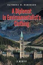 A Diplomat in Environmentalist's Clothing : A Memoir by Raymond M. Robinson...