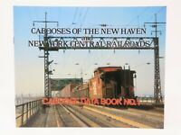Caboose Data Book #1 Cabooses Of The New Haven And New York Central Railroads