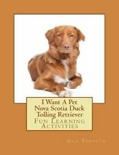 I Want a Pet Nova Scotia Duck Tolling Retriever : Fun Learning Activities by.