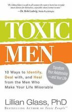 Toxic Men: 10 Ways to Identify, Deal with, and Heal from the Men Who Make Your L