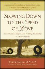 Slowing down to the Speed of Love : How to Create a Deeper, More Fulfilling Rel…