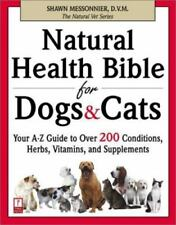 Natural Health Bible for Dogs & Cats : Your A-Z Guide to Over 200-ExLibrary