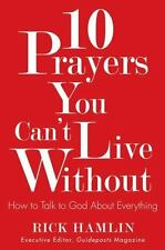 10 Prayers You Can't Live Without : How to Talk to God about Everything by...