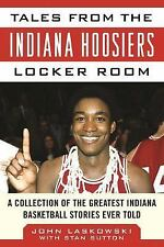 Tales from the Team: Tales from the Indiana Hoosiers Locker Room : A...