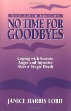 No Time for Goodbyes : Coping With Sorrow, Anger, and Injustice After a Tragic
