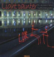 LIGHT PAINTER - HISTOIRES LUMINEUSES - CHRISTOPHER HIBBERT LIVRE ART PHOTO NEUF