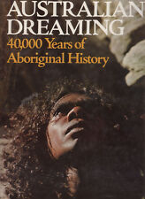AUSTRALIAN DREAMING 40,000 Years of Aboriginal History 304 Pages **GOOD COPY**