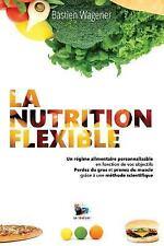 La Nutrition Flexible : Un Régime Alimentaire Personnalisable en Fonction de...
