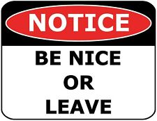 Notice Be Nice Or Leave Laminated Funny Sign sp1067