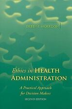 Ethics in Health Administration: A Practical Approach for Decision Makers