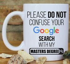 Please do not confuse your Google search with my Masters Degree Gift coffee mug