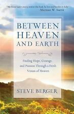 Between Heaven and Earth: Finding Hope, Courage, and Passion Through a Fresh Vis