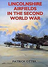 LINCOLNSHIRE AIRFIELDS IN THE SECOND WORLD WAR - OTTER, PATRICK - NEW PAPERBACK