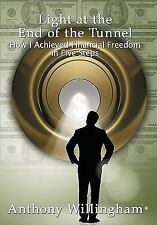 Light at the End of the Tunnel : How I Achieved Financial Freedom in Five...