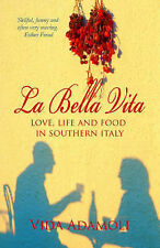 La Bella Vita: Life, Love and Food in Southern Italy: Life, Love and and Food in