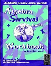 Algebra Survival Guide Workbook: Thousands of Problems To Sharpen Skills and En