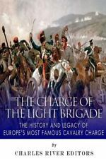 The Charge of the Light Brigade: the History and Legacy of Europe's Most...