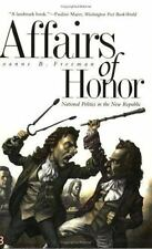 Affairs of Honor: National Politics in the New Republic by Joanne B. Freeman Pap