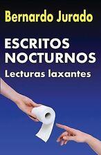 Escritos Nocturnos : Lecturas Laxantes by Bernardo Jurado (2015, Paperback)