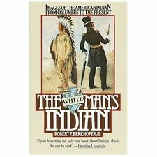 The White Man's Indian: Images of the American Indian from Columbus to the Pres
