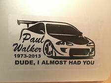 Dude I Almost Had You Paul WALKER Transp Car Rear Window Bumper Decal Sticker