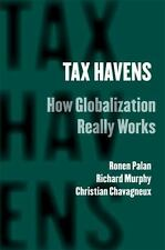 Tax Havens: How Globalization Really Works: By Ronen Palan, Richard Murphy, C...