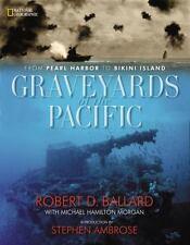 Graveyards of the Pacific: From Pearl Harbor to Bikini Island, Ballard, Robert D