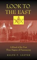 Look to the East: A Ritual of the First Three Degrees of Freemasonry by Leste…