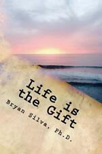 Life Is the Gift : Re-Program Your Mind to What Is Possible by Bryan Silva...