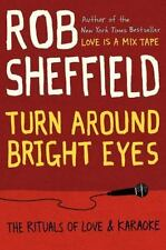 Turn Around Bright Eyes : The Rituals of Love and Karaoke Robert Sheffield - NEW