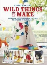Wild Things to Make: More Heirloom Clothes and Accessories to Sew for Your Children by Kirsty Hartley (Hardback, 2016)