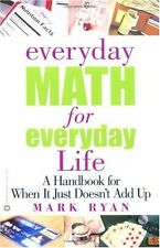 Everyday Math for Everyday Life: A Handbook for When It Just Doesnt Add Up by M