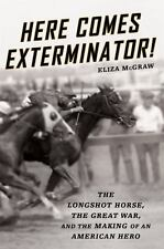 Here Comes Exterminator! - The Longshot Horse, the Great War, and the Making of