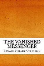 The Vanished Messenger by Edward Phillips Oppenheim (2017, Paperback)