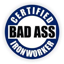 Certified Bad Ass Ironworker Hard Hat Decal / Helmet Sticker Label / Steel Iron