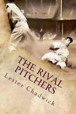The Rival Pitchers : A Story of College Baseball by Lester Chadwick (2015,...