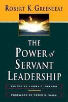 The Power of Servant Leadership by Robert K. Greenleaf