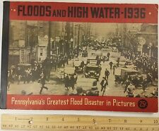 Floods & High Water Pa's Greatest Flood Disaster 1936 Susquehanna and more