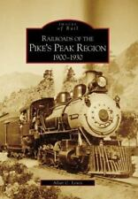 Images of Rail: Railroads of the Pike's Peak Region, 1900-1930 by Allan C....