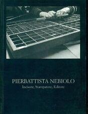 Pierbattista Nebiolo. Incisore, stampatore, editore