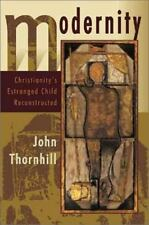 Modernity : Christianity's Estranged Child Reconstructed