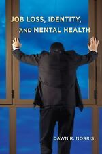 JOB LOSS, IDENTITY, AND MENTAL HEALTH - NORRIS, DAWN R. - NEW PAPERBACK BOOK