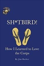 Sh*tbird! : How I Learned to Love the Corps, Paperback by Barber, Jim, Like N.