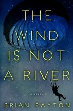 The Wind Is Not a River by Brian Payton.  1st Edition  NEW
