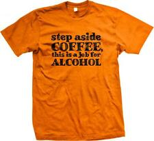 Step Aside Coffee This Is A Job For Alcohol Humor Funny Party Joke Mens T-shirt