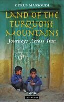 Land of the Turquoise Mountains Journeys Across Iran 9781788318341 | Brand New