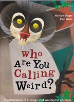 Who Are You Calling Weird?: A Celebration of Weird & Wonderful Animals HB Book